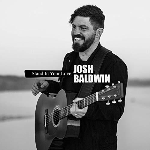 josh baldwin stand in your love album