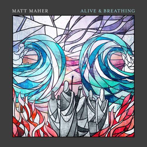 Matt Maher - Alive and Breathing