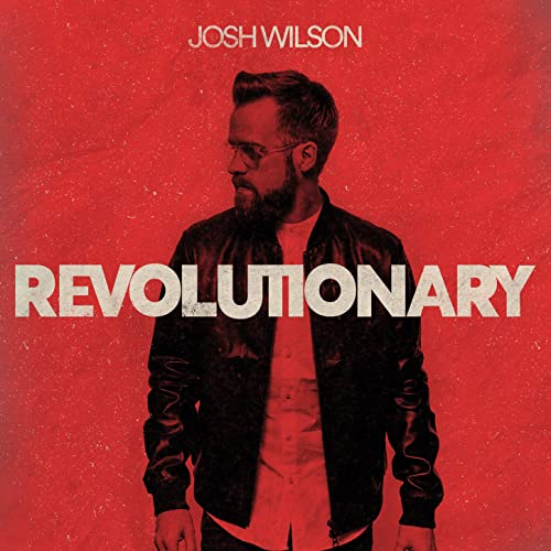 Revolutionary Josh Wilson